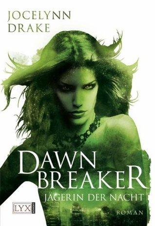 Jägerin der Nacht: Dawnbreaker Jocelynn Drake