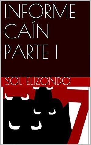 INFORME CAÍN PARTE I (LA ORBITA nº 1)  by  Sol Elizondo