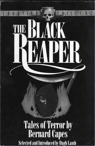 The Black Reaper: Tales of Terror Bernard Capes