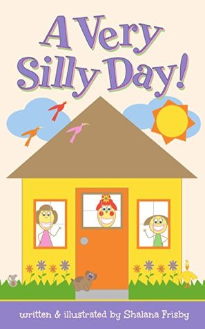A Very Silly Day  by  Shalana Frisby