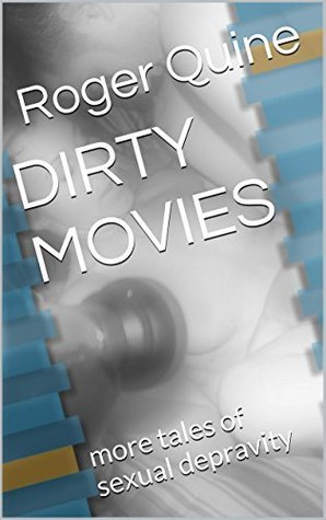 DIRTY MOVIES: more tales of sexual depravity  by  Roger Quine