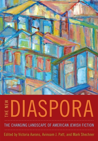 The New Diaspora: The Changing Landscape of American Jewish Fiction Victoria Aarons