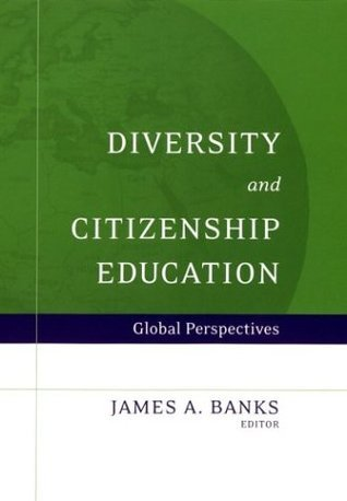 Diversity and Citizenship Education: Global Perspectives James A. Banks