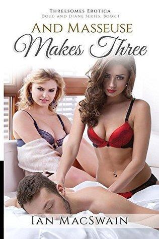And Masseuse Makes Three: Threesomes Erotica (Doug and Diane Series Book 1)  by  Ian MacSwain