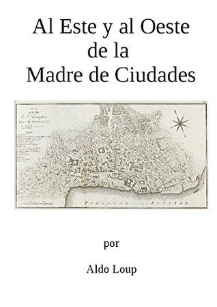 Al Este y al Oeste de la Madre de Ciudades Aldo Loup