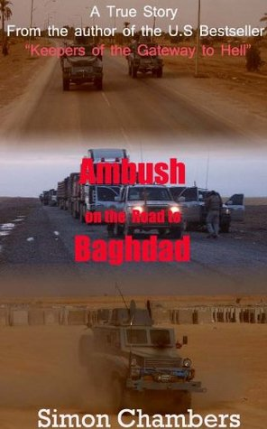 Ambush on the Road to Baghdad - A True Short Story Simon Chambers
