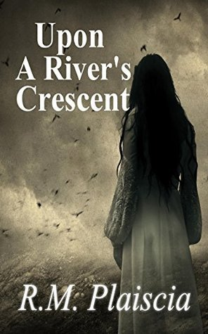 Upon a Rivers Crescent (The Hurricane Journals Book 3)  by  R.M. Plaiscia