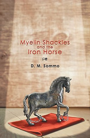 Myelin Shackles and the Iron Horse D. M. Sommo