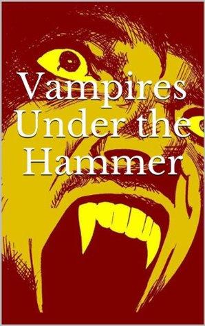 Vampires Under the Hammer Charles E. Butler