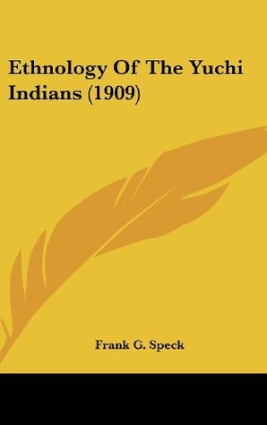 Ethnology Of The Yuchi Indians (1909)  by  Frank G. Speck