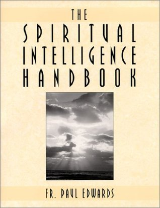 The Spiritual Intelligence Handbook  by  Father Paul Edwards
