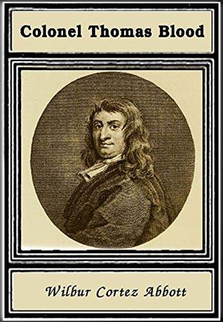 Colonel Thomas Blood, Crown-Stealer 1618-1680  by  Wilbur Cortez Abbott