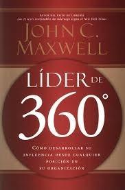 Lider de 360: Cómo desarrollar su influencia desde cualquier posicion en su organizacion  by  John C. Maxwell