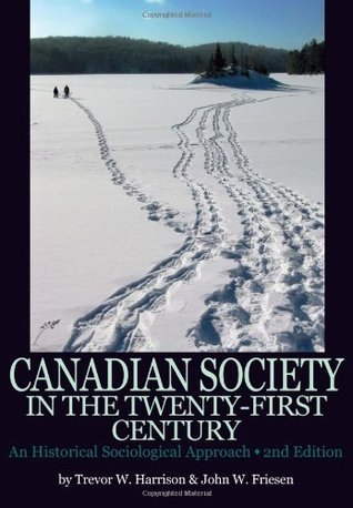 Canadian Society in the 21st Century: A Historical Sociological Approach  by  Trevor W. Harrison