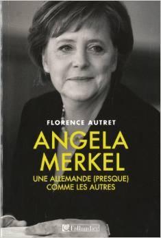 Angela Merkel: Une Allemande (presque) comme les autres  by  Florence Autret