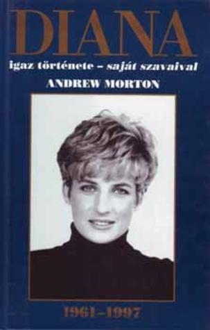 Diana igaz története - saját szavaival  by  Andrew Morton