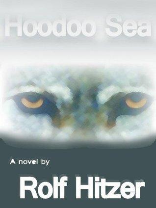 Hoodoo Sea  by  Rolf Hitzer
