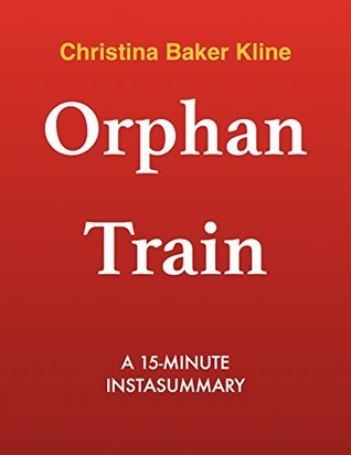 Orphan Train  by  Christina Baker Kline - A 15-minute Summary: A Novel by InstaSummary