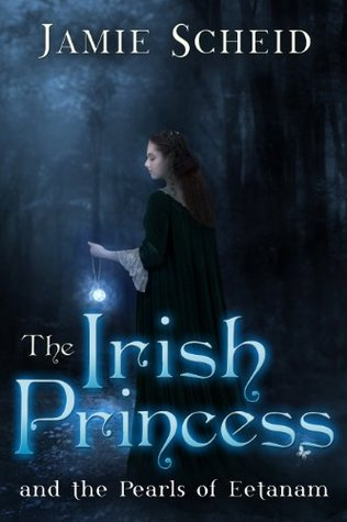 The Irish Princess and the Pearls of Eetanam Jamie Scheid