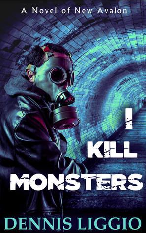 I Kill Monsters  by  Dennis Liggio