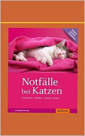 Notfälle bei Katzen: Erkennen Helfen Leben retten Streicher Michael