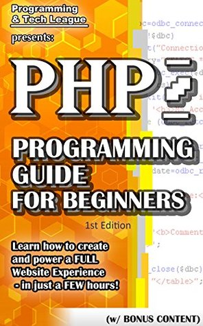 PHP PROGRAMMING GUIDE FOR BEGINNERS (w/ Bonus Content): Learn how to create and power a FULL Website Experience - in just a FEW hours! Programming and Tech League