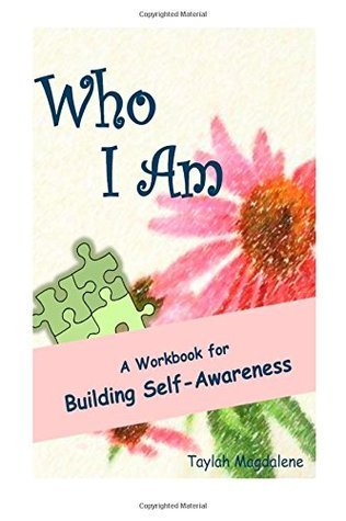 Who I Am - A Workbook for Building Self-Awareness Taylah Magdalene