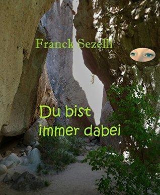 Du bist immer dabei  by  Franck Sezelli