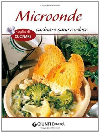 Microonde. Cucinare sano e veloce  by  Various