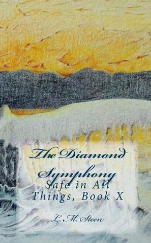 The Diamond Symphony (Safe in All Things Book 10)  by  L. M. Steen