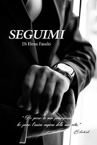 Seguimi (Trilogia erotica Vol. 3)  by  Elena Fasulo