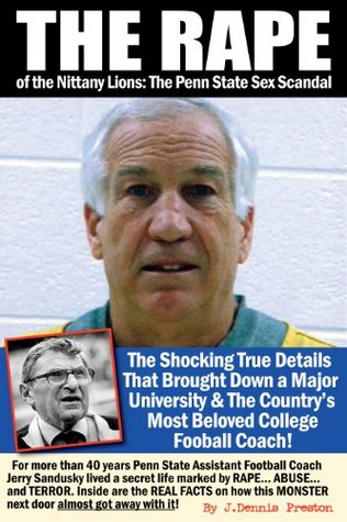 The Rape of the Nittany Lions: The Penn State Sex Scandal J. Dennis Preston