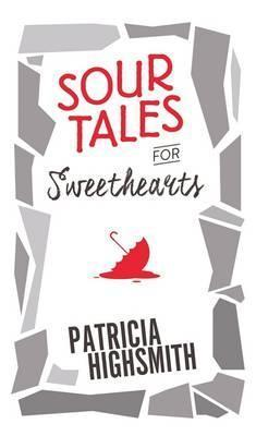 Sour Tales For Sweethearts  by  Patricia Highsmith
