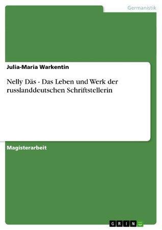 Nelly Däs - Das Leben und Werk der russlanddeutschen Schriftstellerin Julia-Maria Warkentin