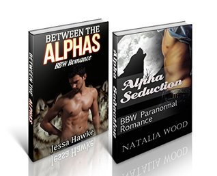 WEREWOLF MENAGE #1: Between the Alphas and Alpha Seduction (Werewolf Menage, Werewolf Romance, BBW Shifter Romance, BBW Werewolf Erotica, BBW Paranormal Boxed Sets, BBW Paranormal) Passion Fire Books