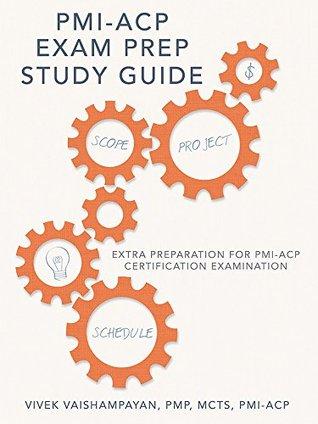PMI-ACP Exam Prep Study Guide: Extra Preparation for PMI-ACP Certification Examination  by  Vivek Vaishampayan PMP MCTS PMI-ACP