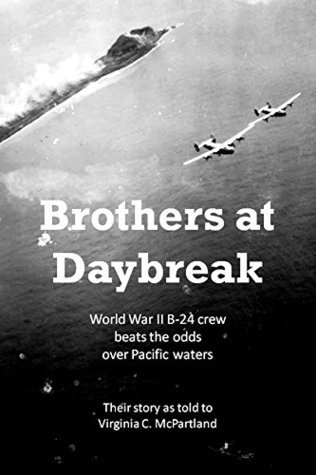 Brothers at Daybreak: World War II B-24 crew beats odds over Pacific waters Virginia McPartland