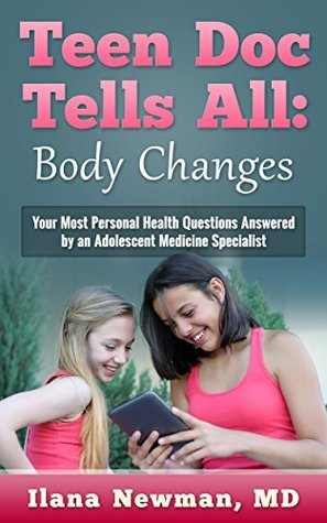 Teen Doc Tells All: Body Changes: Your Most Personal Health Questions Answered  by  an Adolescent Medicine Specialist by Ilana Newman