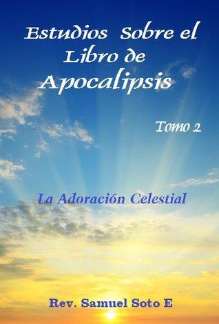 Estudios Sobre el Libro de Apocalipsis - Tomo 2  by  Rev. Samuel Soto E