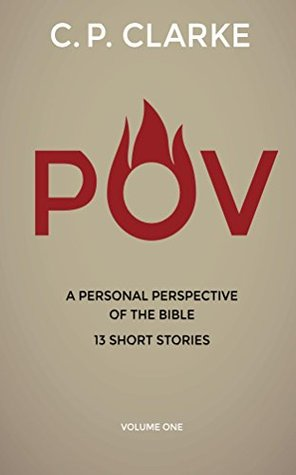 P.O.V.: A Personal Perspective of the Bible C. P. Clarke
