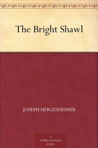 The Bright Shawl Joseph Hergesheimer