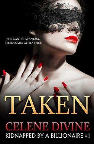 Taken: Kidnapped  by  a Billionaire #1 by Celene Divine
