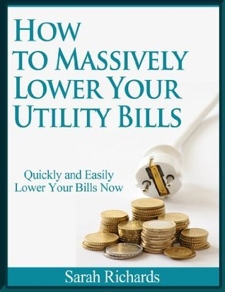 How to Massively Lower Your Utility Bills Quickly and Easily Sarah Richards