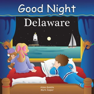 Good Night Delaware (Good Night Our World series)  by  Adam Gamble