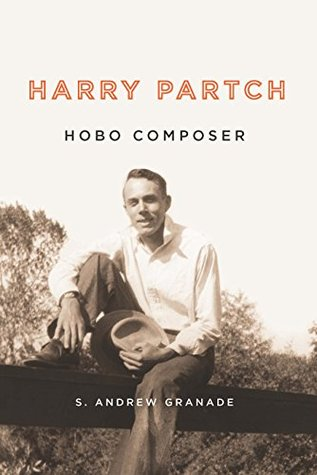 Harry Partch, Hobo Composer  by  S. Andrew Granade