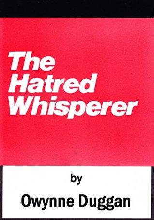 The Hatred Whisperer Owynne Duggan