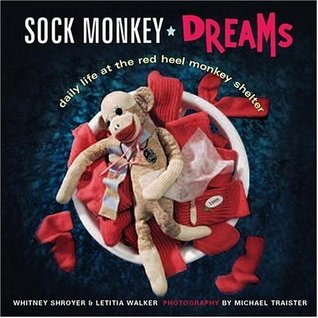 Sock Monkey Dreams: Daily Life at the Red Heel Monkey Shelter  by  Whitney Shroyer