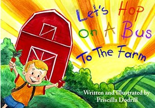 Lets Hop On A Bus To The Farm! Priscilla Dodrill