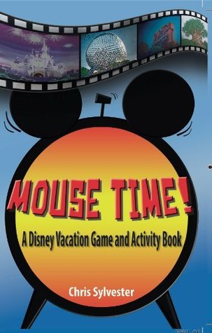 Mouse Time!: A Disney Vacation Game and Activity Book  by  Chris Sylvester