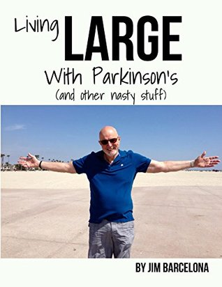 Living LARGE with Parkinsons Jim Barcelona